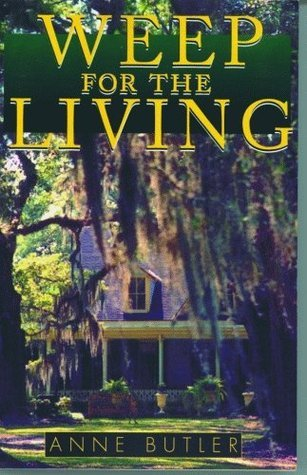 Weep For The Living  by  Anne Butler
