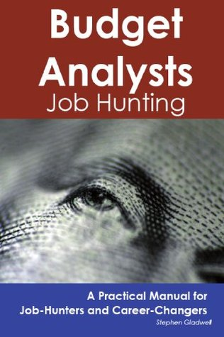Budget Analysts: Job Hunting - A Practical Manual for Job-Hunters and Career Changers Stephen Gladwell