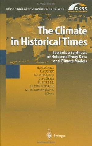 The Climate in Historical Times: Towards a Synthesis of Holocene Proxy Data and Climate Models Hubertus Fischer