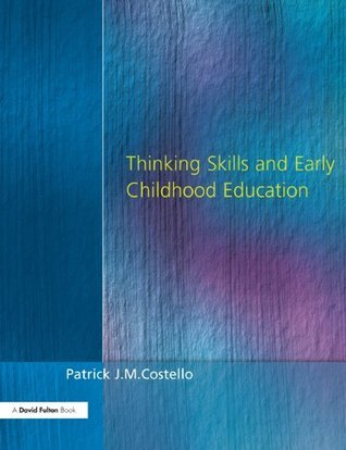 Thinking Skills and Early Childhood Education  by  Patrick J.M. Costello