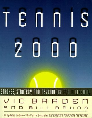 Tennis 2000: Strokes, Strategy and Psychology for a Lifetime Vic Braden