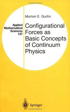 Configurational Forces as Basic Concepts of Continuum Physics: v. 137  by  Morton E. Gurtin