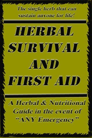 Herbal Survival and First Aid: a book on natural SURVIVAL solutions in the event of any emergency  by  Nick Carlucci
