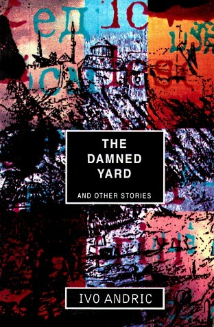 Damned Yard and Other Stories Ivo Andrić