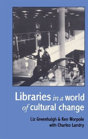 Libraries In A World Of Cultural Change  by  Liz Greenhalgh