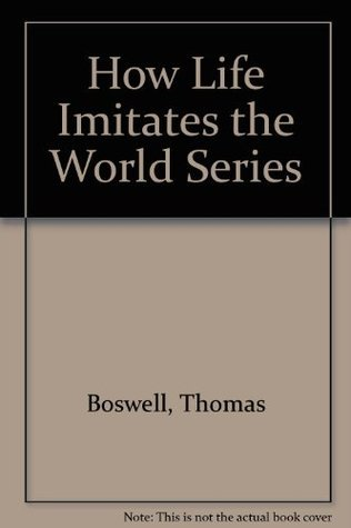How Life Imitates the World Series Thomas Boswell