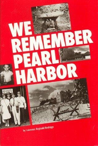 We Remember Pearl Harbor! Lawrence R. Rodriggs