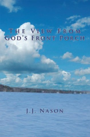 The View from Gods Front Porch  by  J.J. Nason