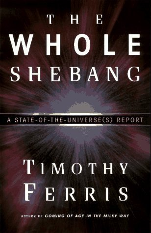 The Whole Shebang: A State of the Universe Report Timothy Ferris