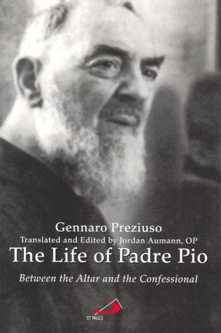 The Life of Padre Pio: Between the Altar and the Confessional  by  Gennaro Preziuso