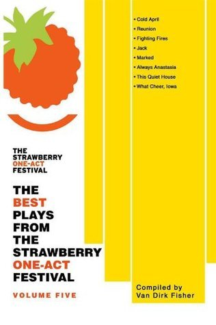 The Best Plays From The Strawberry One-Act Festival: Volume 5 Van Dirk Fisher