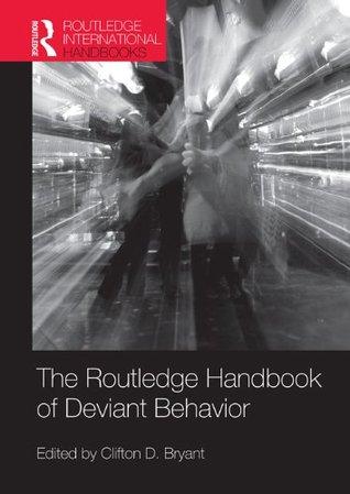 THE HANDBOOK OF DEVIANT BEHAVIOR (Routledge International Handbooks) Clifton D. Bryant