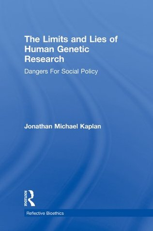 The Limits and Lies of Human Genetic Research: Dangers For Social Policy  by  Jonathan Michael Kaplan