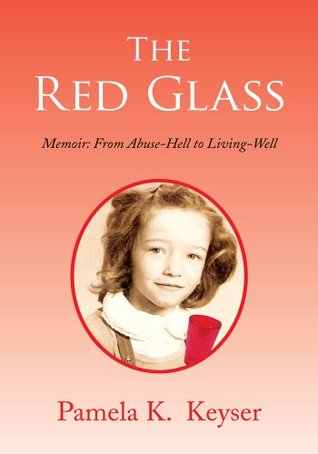 The Red Glass: From Abuse-Hell to Living-Well  by  Pamela K. Keyser