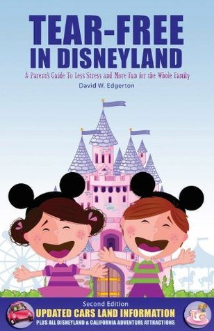 Tear-Free in Disneyland: A Parents Guide To Less Stress and More Fun for the Whole Family  by  David W. Edgerton