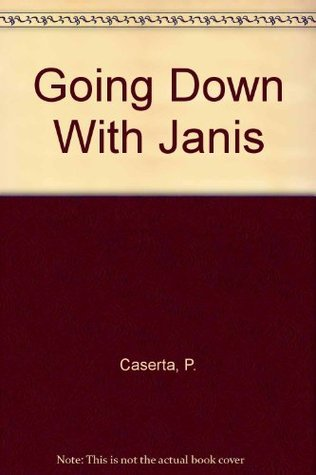 Going Down With Janis: A Raw and Scathing Portrait of Janis Joplin  by  Her Female Lover by Peggy Caserta