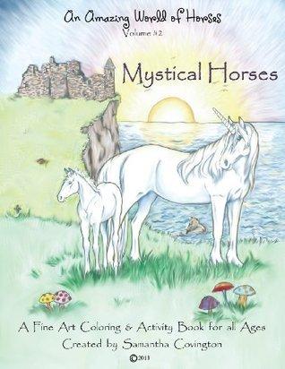 An Amazing World of Horses Volume #2 Mystical Horses: Mystical Horses a Fine Art Coloring and Activity Book Samantha Covington