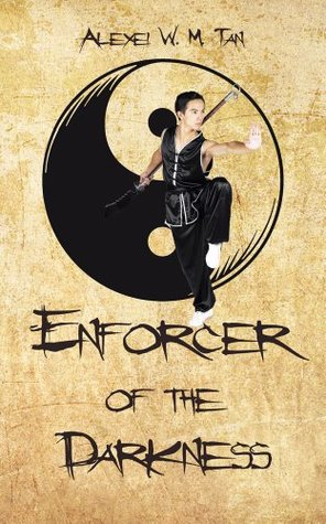 Enforcer of the Darkness Alexei W. M. Tan