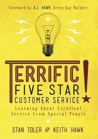 Terrific Five Star Customer Service: Learning about Excellent Service from Special People  by  Stan Toler