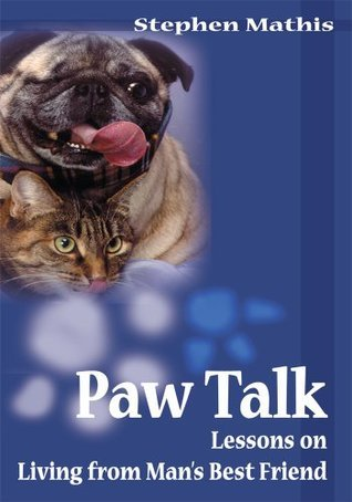 Paw Talk:Lessons on Living From Mans Best Friend  by  Stephen Mathis