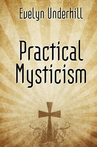 Practical Mysticism - A Book on Christian Mysticism  by  Evelyn Underhill