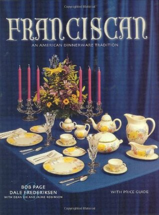 Franciscan: An American Dinnerware Tradition, With Price Guide  by  Bob Page