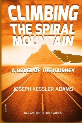 Climbing the Spiral Mountain: A Novel of the Journey Joseph Kessler Adams