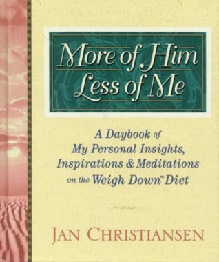 More of Him, Less of Me: A Daybook of My Personal Insights, Inspirations, and Meditations For the Weigh Down Diet Diet Jan Christiansen