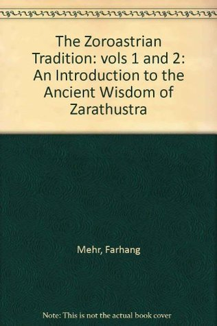The Zoroastrian Tradition: An Introduction to the Ancient Wisdom of Zarathushtra  by  Farhang Mehr