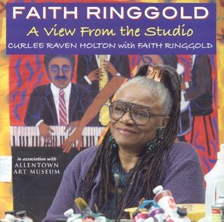 Faith Ringgold: A View From the Studio  by  Faith Ringgold