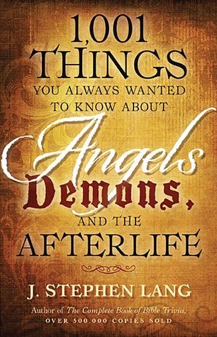 1001 Things You Always Wanted To Know About Angels, Demons, and the AfterLife  by  J. Stephen Lang