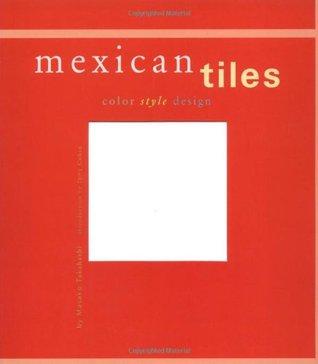 Mexican Tiles: Color, Style, Design Masako Takahashi