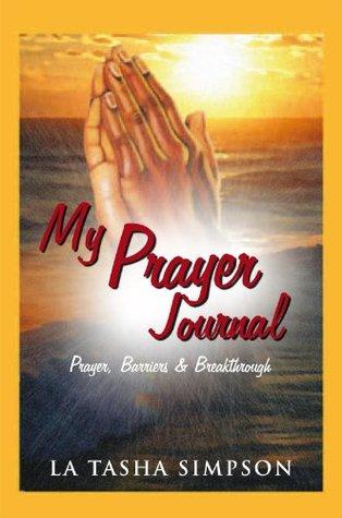 My Prayer Journal: Prayer, Barriers & Breakthrough  by  La Tasha Simpson