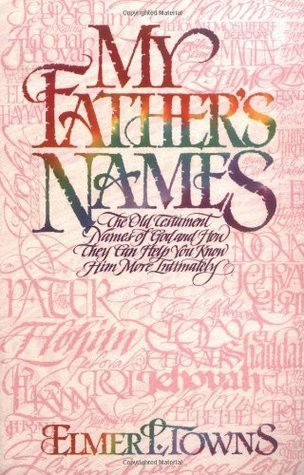 My Fathers Names  by  Elmer L. Towns