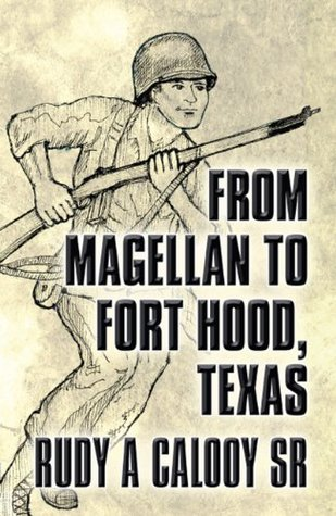 From Magellan to Fort Hood, Texas  by  Rudy A. Calooy Sr