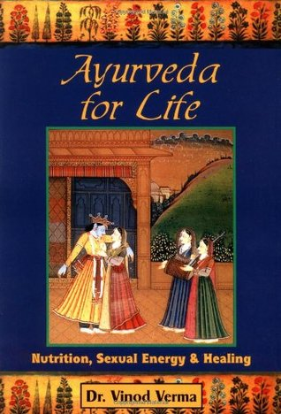 Ayurveda for Life: Nutrition, Sexual Energy, & Healing  by  Vinod Verma