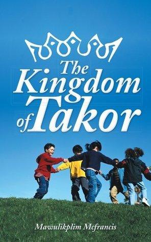 The Kingdom Of Takor  by  Mawulikplim McFrancis