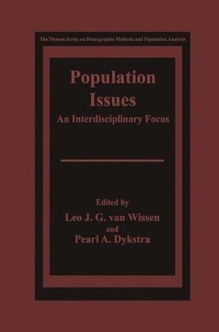 Population Issues: An Interdisciplinary Focus (The Springer Series on Demographic Methods and Population Analysis)  by  Leo J.G. van Wissen