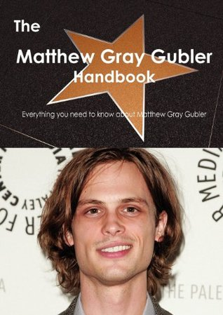 The Matthew Gray Gubler Handbook - Everything You Need to Know about Matthew Gray Gubler  by  Emily Smith