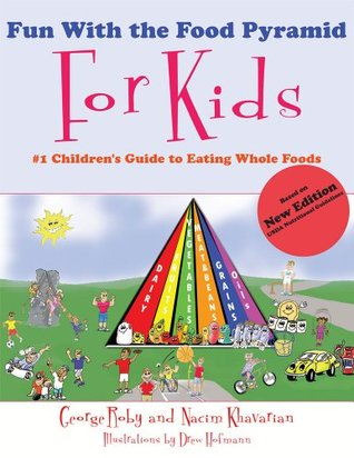 Fun With the Food Pyramid For Kids: #1 Childrens Guide to Eating Whole Foods George Roby