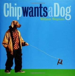 Chip Wants a Dog William Wegman