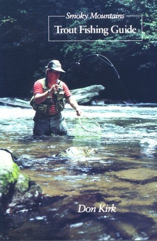 Smoky Mountains Trout Fishing Guide  by  Don Kirk