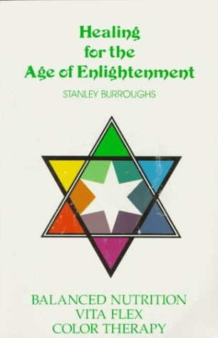 Healing for the Age of Enlightenment: Balanced Nutrition Vita Flex Color Therapy Stanley Burroughs