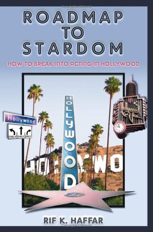 Roadmap to Stardom: How to Break into Acting in Hollywood  by  Rif K. Haffar