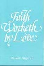 Faith Worketh Love by Kenneth Hagin Jr.