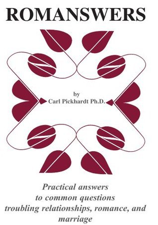 ROMANSWERS:Practical answers to common questions troubling relationships, romance, and marriage  by  Carl E. Pickhardt