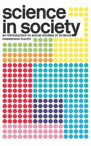 Science In Society: An Introduction to Social Studies of Science: Textbook  by  Massimiano Bucchi