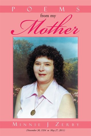 Poems from my Mother  by  Minnie J Zerby