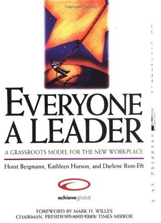 Everyone a Leader: A Grassroots Model for the New Workplace  by  Horst Bergmann