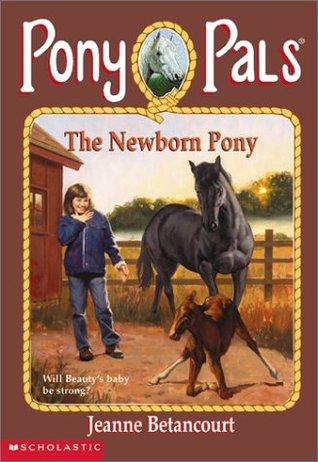 The Newborn Pony (Pony Pals, #28)  by  Jeanne Betancourt